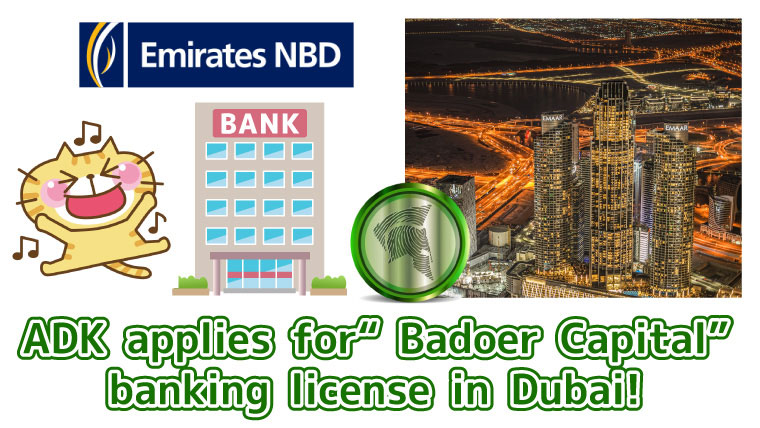 "ADK-applies-for-""Badoer-Capital""-banking-license-in-Dubai!"